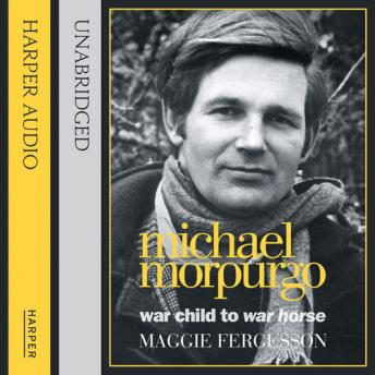Michael Morpurgo: War Child to War Horse, Maggie Fergusson