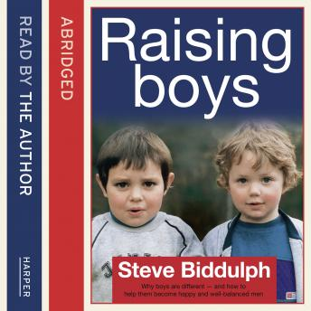 Steve Biddulph's Raising Boys: Why Boys are Different - and How to Help Them Become Happy and Well-Balanced Men sample.