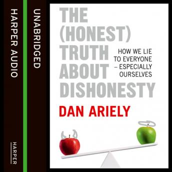 Download (Honest) Truth About Dishonesty: How We Lie to Everyone - Especially Ourselves by Dan Ariely