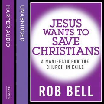 Jesus Wants to Save Christians: A Manifesto for the Church in Exile, Audio book by Rob Bell, Don Golden