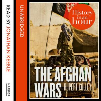 Afghan Wars: History in an Hour, Rupert Colley
