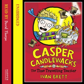 Casper Candlewacks in the Time Travelling Toaster, Ivan Brett
