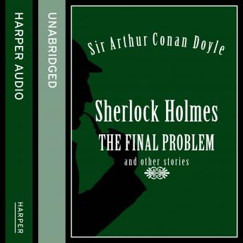 Sherlock Holmes: The Final Problem and other stories, Sir Arthur Conan Doyle