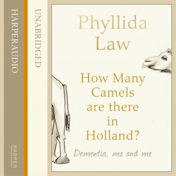 How Many Camels Are There in Holland?: Dementia, Ma and Me, Phyllida Law