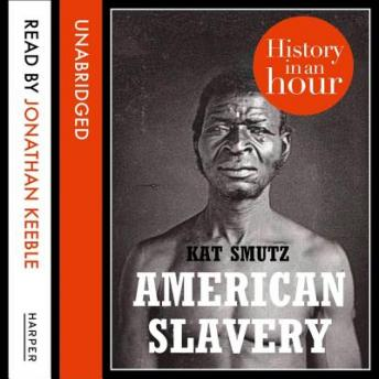 American Slavery: History in an Hour, Kat Smutz