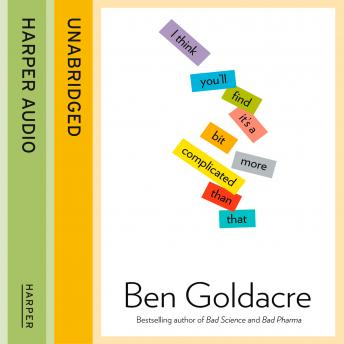 Download I Think You'll Find It's a Bit More Complicated Than That by Ben Goldacre