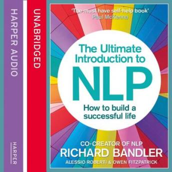 Ultimate Introduction to NLP: How to build a successful life, Owen Fitzpatrick, Roberti , Richard Bandler