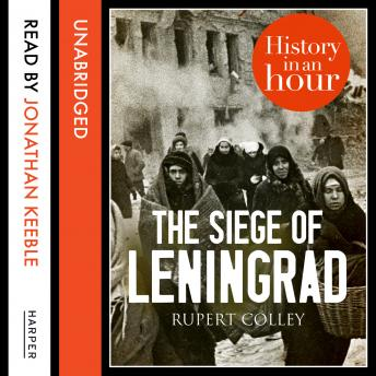 Siege of Leningrad: History in an Hour, Rupert Colley