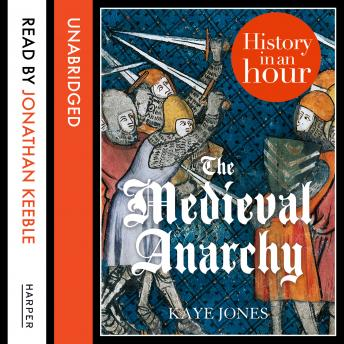 Medieval Anarchy: History in an Hour, Kaye Jones
