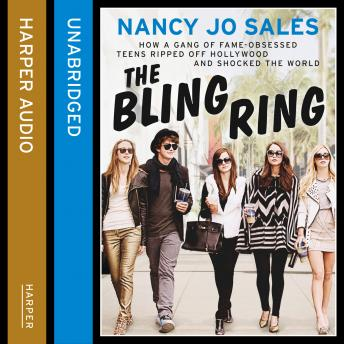 Bling Ring: How a Gang of Fame-obsessed Teens Ripped off Hollywood and Shocked the World, Nancy Jo Sales