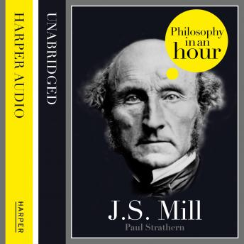 J.S. Mill: Philosophy in an Hour, Paul Strathern