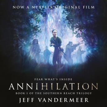 Annihilation: The thrilling book behind the most anticipated film of 2018, Jeff VanderMeer