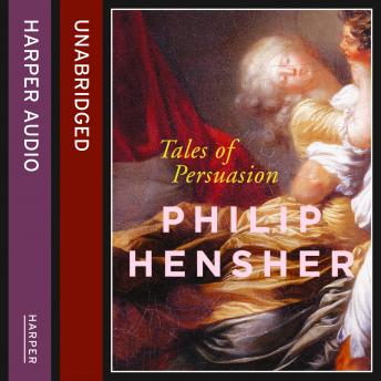 Tales of Persuasion, Philip Hensher