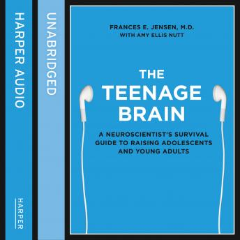 Teenage Brain: A neuroscientist's survival guide to raising adolescents and young adults, Frances E. Jensen