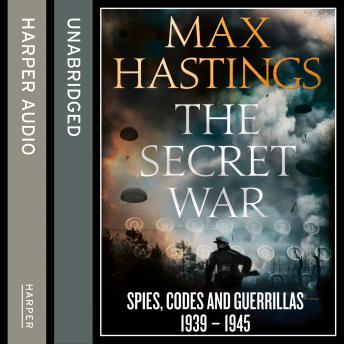 Secret War: Spies, Codes and Guerrillas 1939-1945, Max Hastings