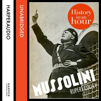 Mussolini: History in an Hour, Rupert Colley