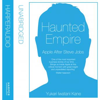 Haunted Empire: Apple After Steve Jobs, Yukari Iwatani Kane