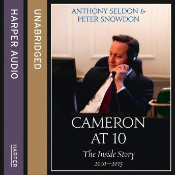 Cameron at 10: The Inside Story 2010-2015, Peter Snowdon, Anthony Seldon