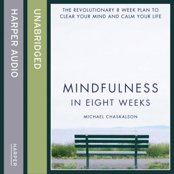 Mindfulness in Eight Weeks: The revolutionary 8 week plan to clear your mind and calm your life details