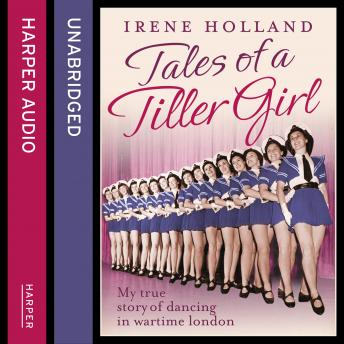 Tales of a Tiller Girl, Irene Holland