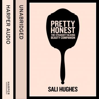 Pretty Honest: The Straight-Talking Beauty Companion, Sali Hughes