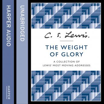 Weight of Glory: A Collection of Lewis' Most Moving Addresses, C. S. Lewis