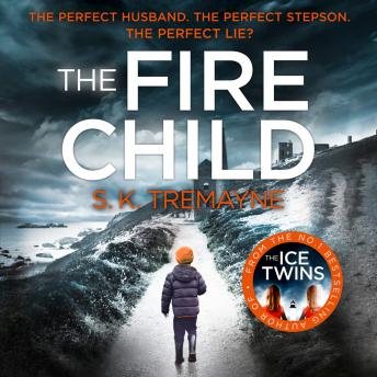Fire Child: The 2017 gripping psychological thriller from the bestselling author of The Ice Twins, S. K. Tremayne