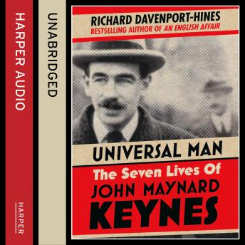 Universal Man: The Seven Lives of John Maynard Keynes