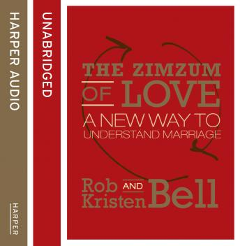 ZimZum of Love: A New Way To Understand Marriage, Kristen Bell, Rob Bell