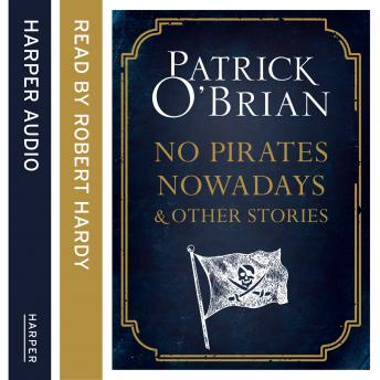 No Pirates Nowadays and Other Stories: Three Nautical Tales, Patrick O'Brian
