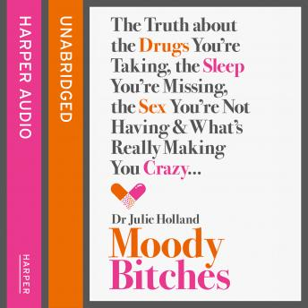 Moody Bitches: The Truth about the Drugs You're Taking, the Sleep You're Missing, the Sex You're Not Having and What's Really Making You Crazy..., Md Julie Holland