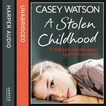 Stolen Childhood: A dark past, a terrible secret, a girl without a future, Casey Watson
