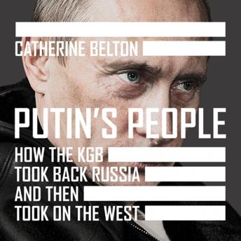 Download Putin's People: How the KGB Took Back Russia and then Took on the West by Catherine Belton