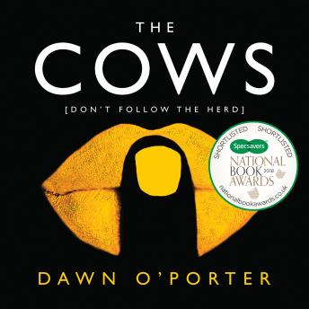 Cows: The bold, brilliant and hilarious Sunday Times Top Ten bestseller, Dawn O'Porter