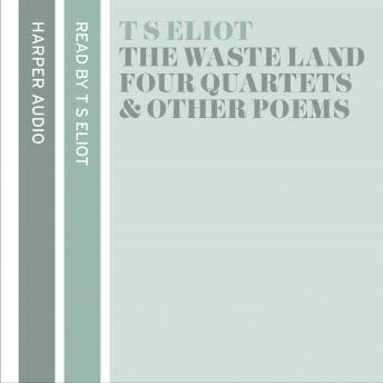 T. S. Eliot Reads The Waste Land, Four Quartets and Other Poems, T. S. Eliot