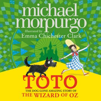 Toto: The Dog-Gone Amazing Story of the Wizard of Oz, Michael Morpurgo