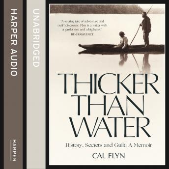Thicker Than Water: History, Secrets and Guilt: A Memoir, Cal Flyn