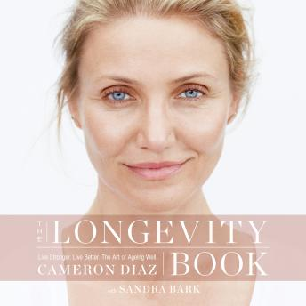 Longevity Book: Live stronger. Live better. The art of ageing well., Cameron Diaz