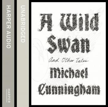 Wild Swan: And Other Tales, Michael Cunningham