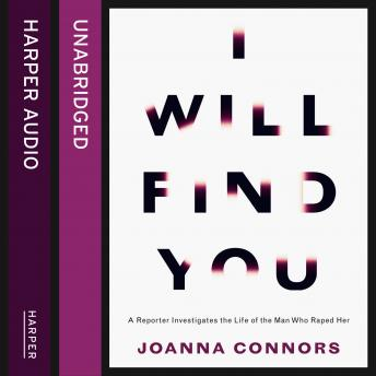 I Will Find You: A Reporter Investigates the Life of the Man Who Raped Her, Joanna Connors