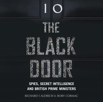 Black Door: Spies, Secret Intelligence and British Prime Ministers, Richard Aldrich, Rory Cormac