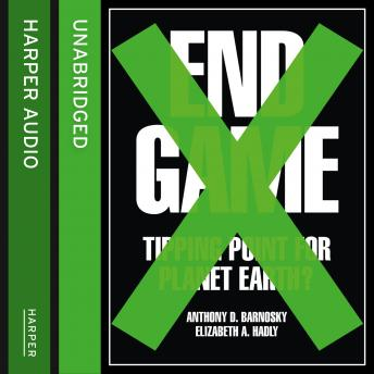 End Game: Tipping Point for Planet Earth?, Professor Elizabeth Hadly, Professor Anthony Barnosky