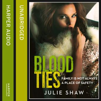 Blood Ties: Family is not always a place of safety, Julie Shaw