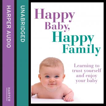 Happy Baby, Happy Family: Learning to trust yourself and enjoy your baby, Sarah Beeson