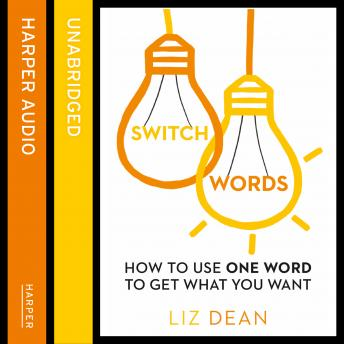 Switchwords: How to Use One Word to Get What You Want, Liz Dean