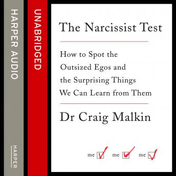Narcissist Test: How to spot outsized egos ... and the surprising things we can learn from them, Dr Craig Malkin
