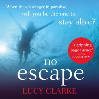 No Escape: The most addictive, gripping thriller with a shocking twist, Lucy Clarke