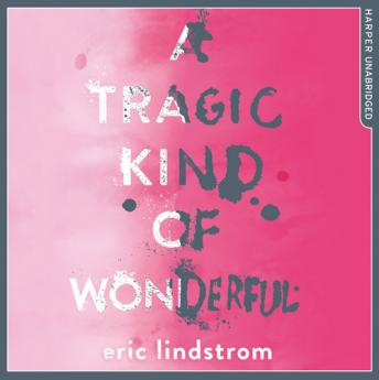 Tragic Kind of Wonderful, Eric Lindstrom
