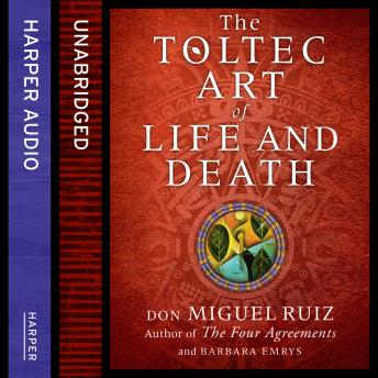Toltec Art of Life and Death, Barbara Emrys, Don Miguel Ruiz