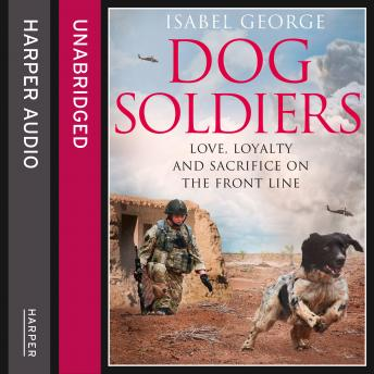 Dog Soldiers: Love, loyalty and sacrifice on the front line, Isabel George